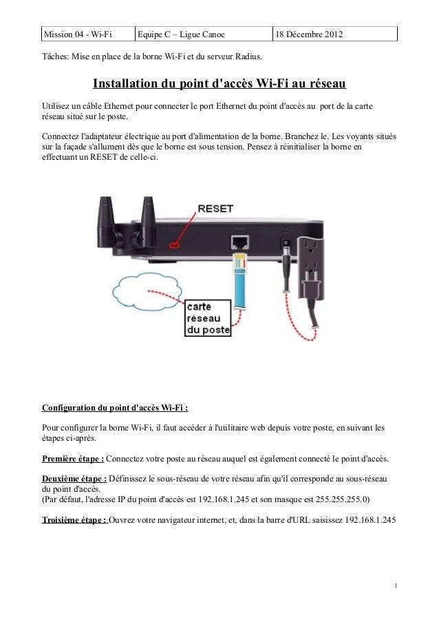 Mission 04 - Wi-Fi Equipe C – Ligue Canoe 18 Décembre 2012 Tâches: Mise en place de la borne Wi-Fi et du serveur Radius. I...