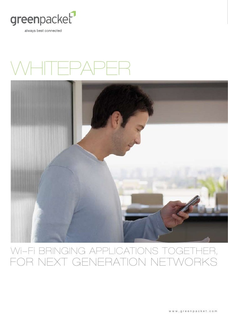 WHITEPAPERWi-Fi BRINGING APPLICATIONS TOGETHER,FOR NEXT GENERATION NETWORKS                            www.greenpacket.com
