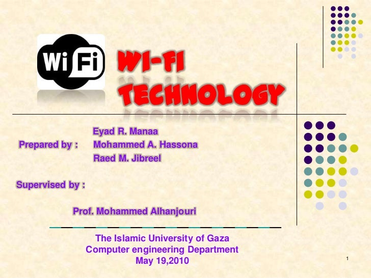 Wi-Fi                        Technology                   Eyad R. ManaaPrepared by :      Mohammed A. Hassona             ...