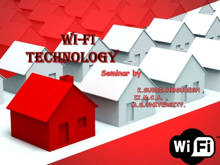Wi-Fi  Technology<br />Seminar by<br />K.SUBBIAH@SURESH ,<br />            II M.C.A. ,<br />            M.S.UNIVERSITY.<br />