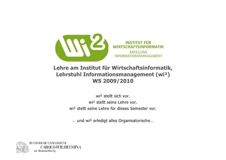 Lehre am Institut für Wirtschaftsinformatik,  Lehrstuhl Informationsmanagement (wi²)               WS 2009/2010           ...