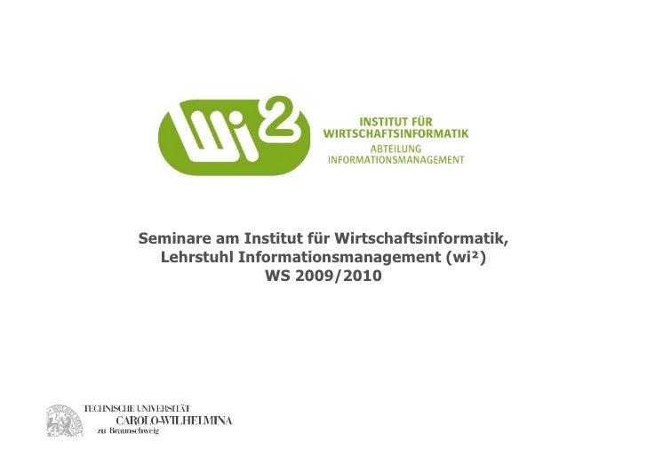 Seminare am Institut für Wirtschaftsinformatik,   Lehrstuhl Informationsmanagement (wi²)                WS 2009/2010