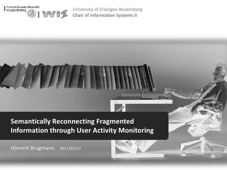 Semantically Reconnecting Fragmented Information through User Activity Monitoring<br />Hinnerk Brügmann,   2011/02/17<br />