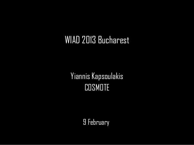 WIAD 2013WIAD 2013 Bucharest Yiannis Kapsoulakis      COSMOTE     9 February