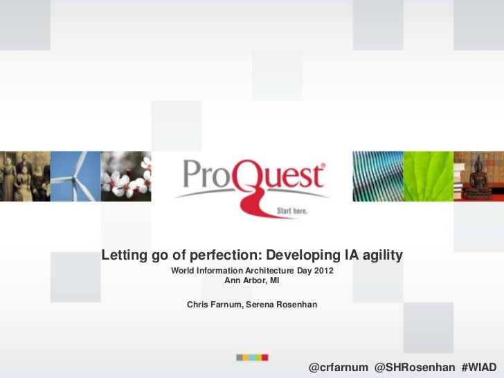 Letting go of perfection: Developing IA agility          World Information Architecture Day 2012                      Ann ...