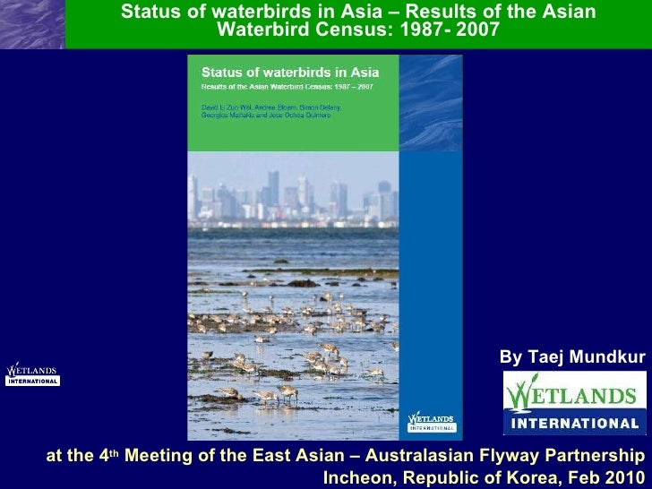 Status of waterbirds in Asia – Results of the Asian Waterbird Census: 1987- 2007 By Taej Mundkur at the 4 th  Meeting of t...