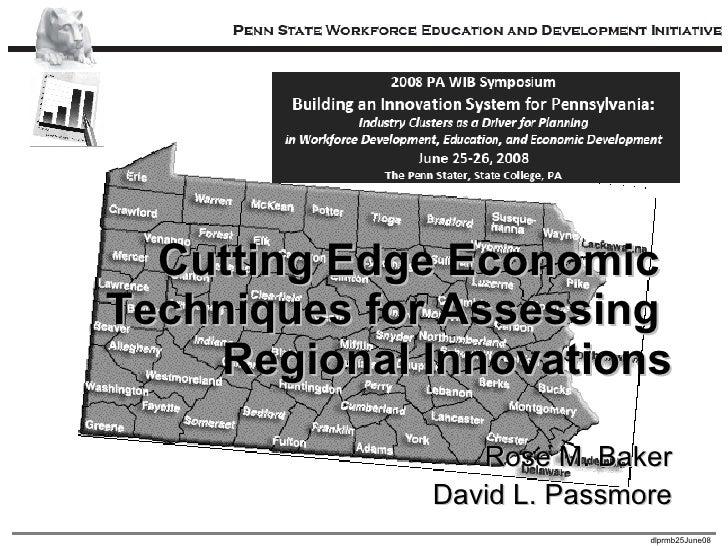 Cutting Edge Economic  Techniques for Assessing  Regional Innovations Rose M. Baker David L. Passmore