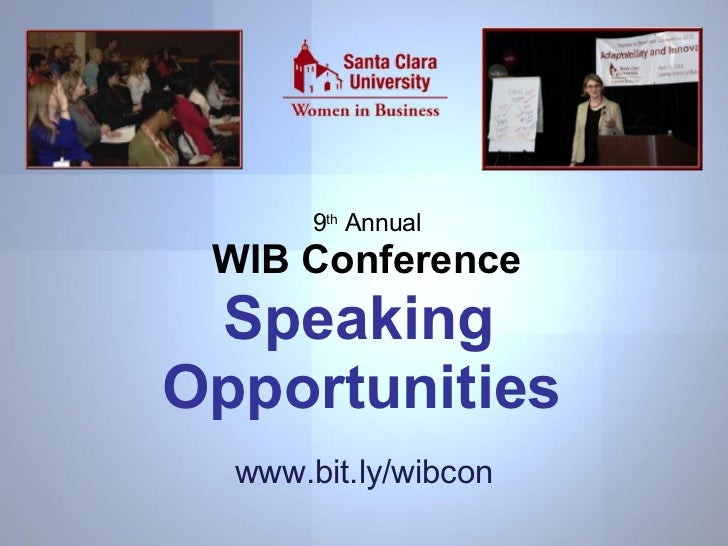 9 th  Annual WIB Conference Speaking  Opportunities   www.scu.edu/business/inc/wib