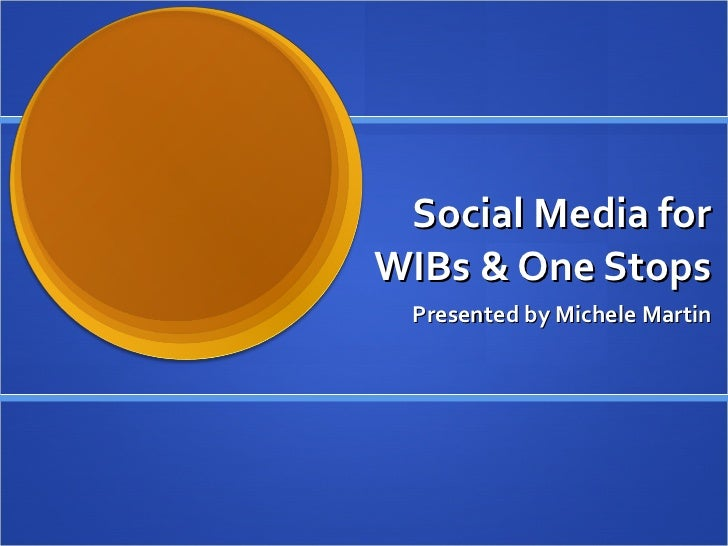 Social Media for WIBs & One Stops Presented by Michele Martin
