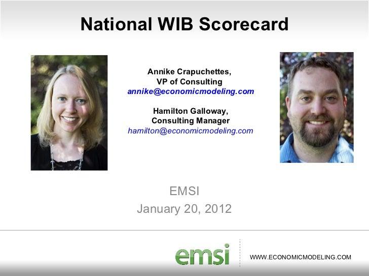 National WIB Scorecard EMSI January 20, 2012 Annike Crapuchettes,  VP of Consulting  [email_address] Hamilton Galloway, Co...