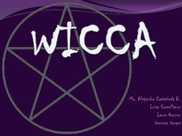 WICCA<br />Ma. Alejandra Castañeda B.<br />Luisa Castellanos <br />Laura Orozco<br />Vanessa Vargas <br />