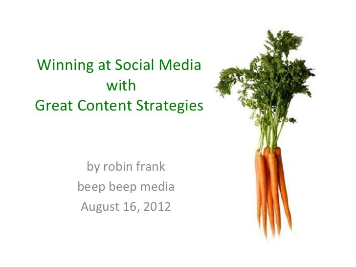 Winning at Social Media         withGreat Content Strategies       by robin frank      beep beep media      August 16, 2012