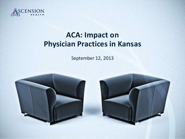 ACA: Impact on Physician Practices in Kansas September 12, 2013