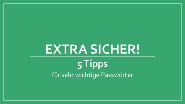 EXTRA SICHER!  5 Tipps  für sehr wichtige Passwörter