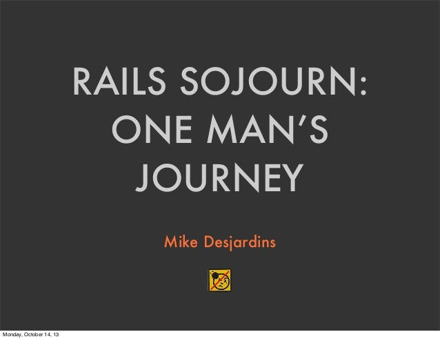 Rails Sojourn: One Man's Journey - Wicked Good Ruby Conference 2013