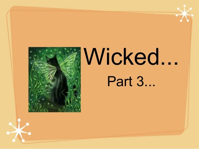 Wicked... Part 3...