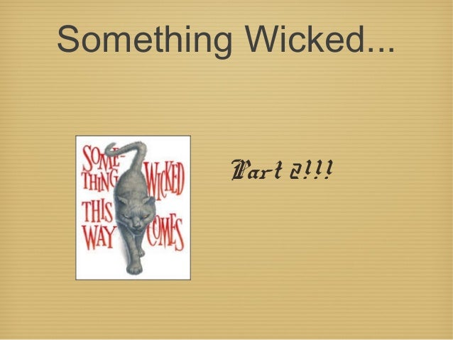 Something Wicked... Part 2!!!