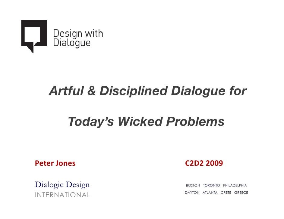 Artful & Disciplined Dialogue for          Today's Wicked Problems   Peter Jones              C2D2 2009