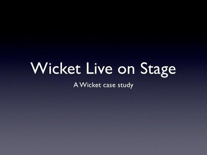 Wicket Live on Stage      A Wicket case study