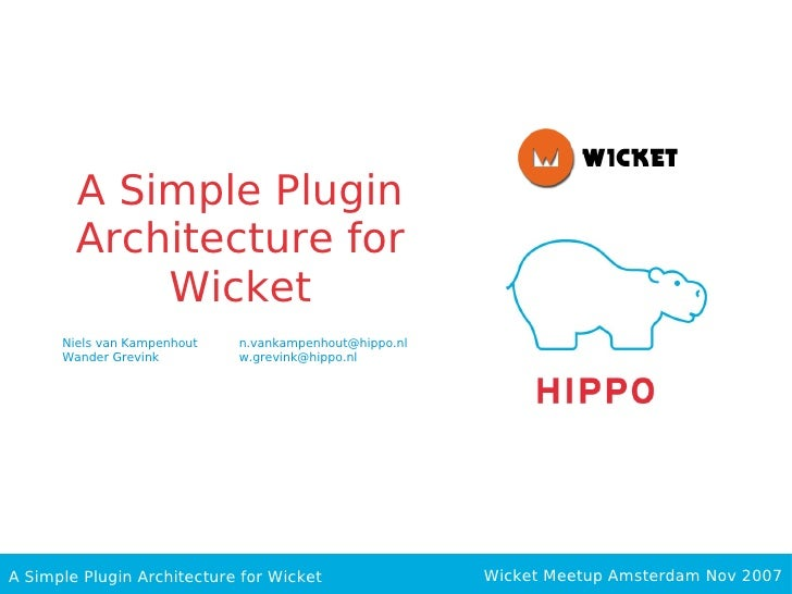 A Simple Plugin         Architecture for             Wicket       Niels van Kampenhout   n.vankampenhout@hippo.nl       Wa...