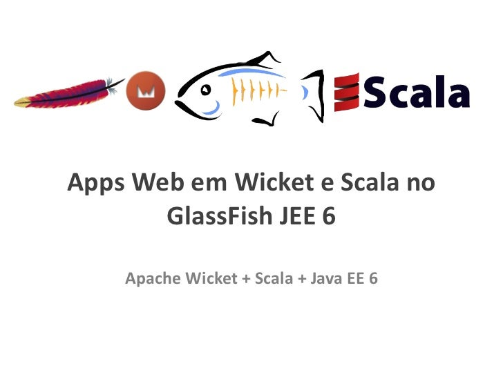 Apps Web em Wicket e Scala no GlassFish JEE 6 Apache Wicket + Scala + Java EE 6