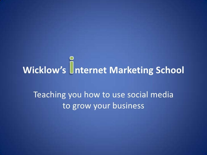 Wicklow's internet Marketing School<br />Teaching you how to use social media to grow your business<br />