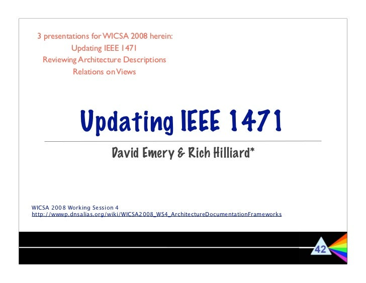 3 presentations for WICSA 2008 herein:           Updating IEEE 1471   Reviewing Architecture Descriptions           Relati...