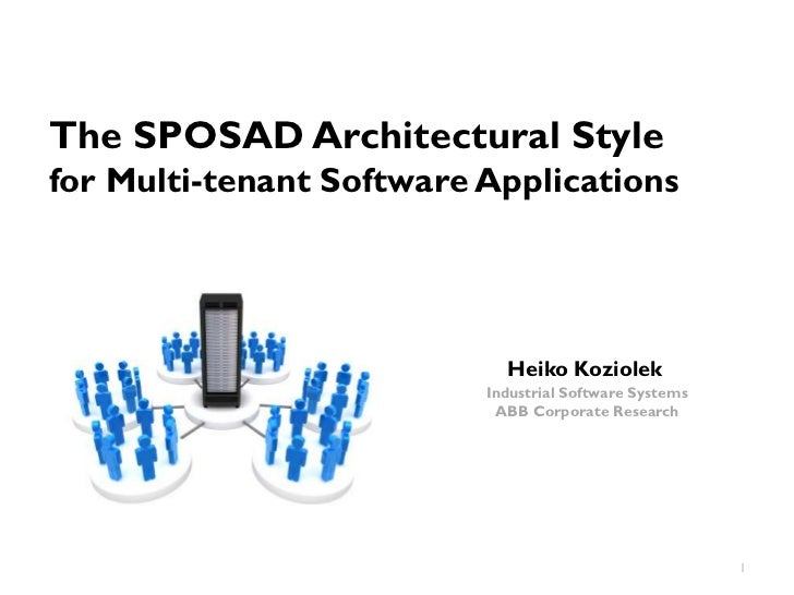 The SPOSAD Architectural Stylefor Multi-tenant Software Applications                            Heiko Koziolek            ...