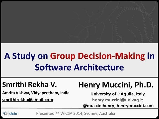 Università degli Studi dell'Aquila A Study on Group Decision-Making in Software Architecture Smrithi Rekha V. Amrita Vishw...