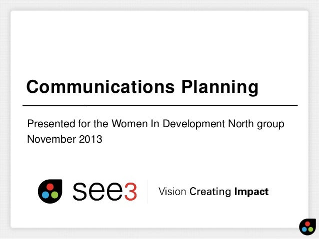 Communications Planning Presented for the Women In Development North group November 2013