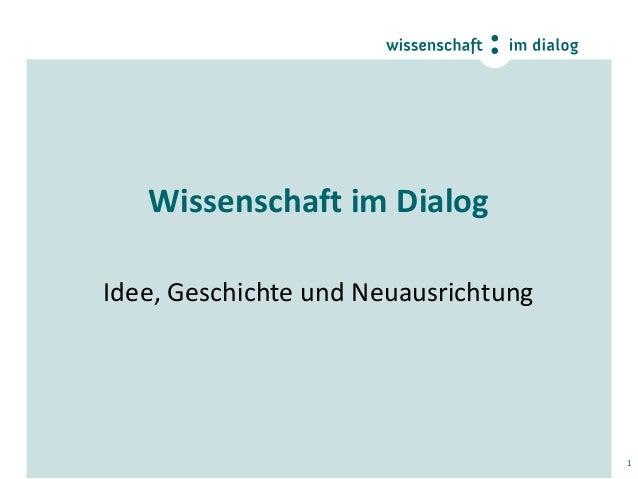 Wissenschaft im Dialog Idee, Geschichte und Neuausrichtung  1