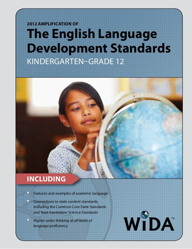 2012 Amplification ofThe English LanguageDevelopment StandardsKindergarten–Grade 12Including•   Features and examples of ...