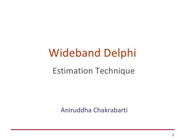 Wideband Delphi   Estimation Technique Aniruddha Chakrabarti