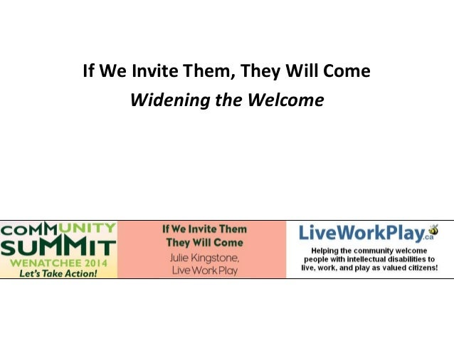 If We Invite Them, They Will Come Widening the Welcome