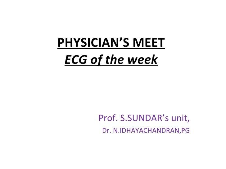 PHYSICIAN'S MEET ECG of the week Prof. S.SUNDAR's unit, Dr. N.IDHAYACHANDRAN,PG