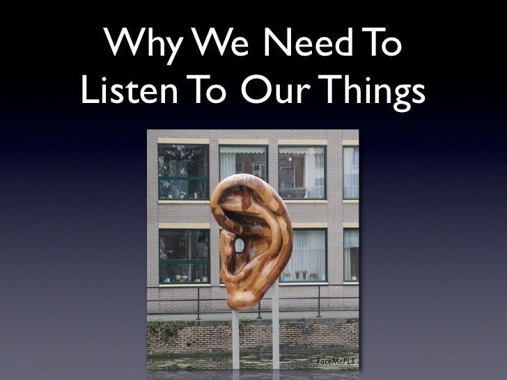 Why We Need To Listen To Our Things                  FaceMePLS