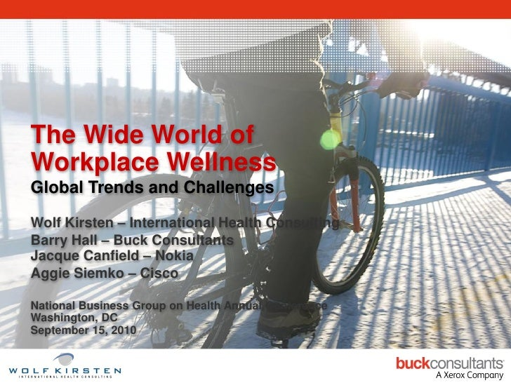 The Wide World of Workplace Wellness Global Trends and Challenges  Wolf Kirsten – International Health Consulting Barry Ha...