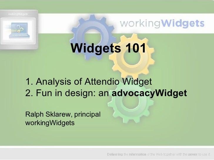 Widgets 101 1. Analysis of Attendio Widget 2. Fun in design: an  advocacyWidget Ralph Sklarew, principal workingWidgets