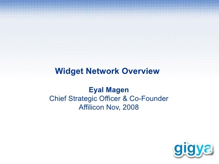 Widget Network Overview Eyal Magen Chief Strategic Officer & Co-Founder Affilicon Nov, 2008