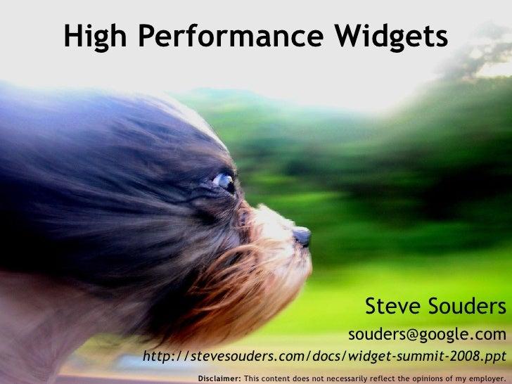 Steve Souders [email_address] http://stevesouders.com/docs/widget-summit-2008.ppt High Performance Widgets Disclaimer:  Th...