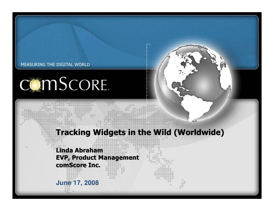 MEASURING THE DIGITAL WORLD                  Tracking Widgets in the Wild (Worldwide)               Linda Abraham         ...