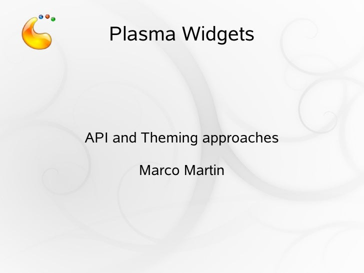 Plasma Widgets     API and Theming approaches         Marco Martin