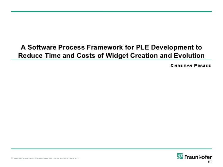 A Software Process Framework for PLE Development to Reduce Time and Costs of Widget Creation and Evolution Christian Prause
