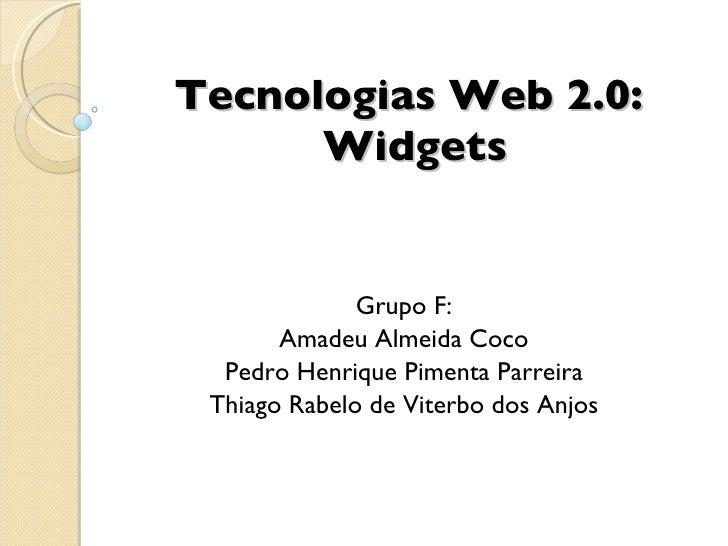 Tecnologias Web 2.0:  Widgets Grupo F: Amadeu Almeida Coco Pedro Henrique Pimenta Parreira Thiago Rabelo de Viterbo dos An...