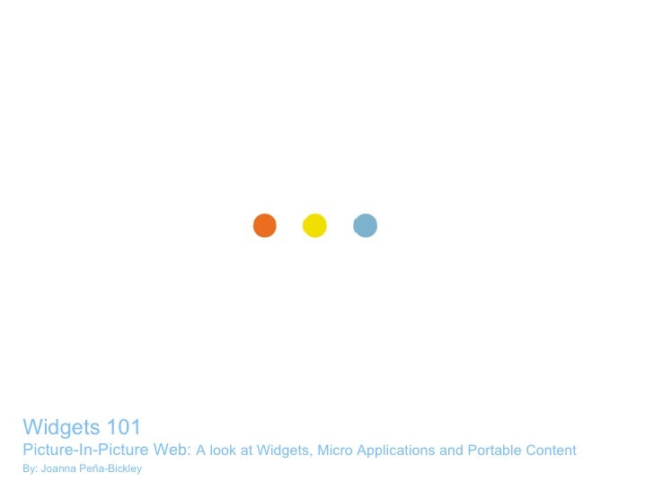 Widgets 101 - Picture-In-Picture Web: A look at Widgets, Micro Applications and Portable Content