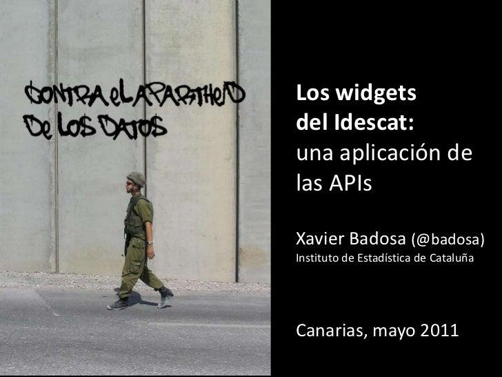 contra el apartheid <br />de los datos<br />Los widgets<br />del Idescat: <br />una aplicación de las APIs<br />Xavier Bad...