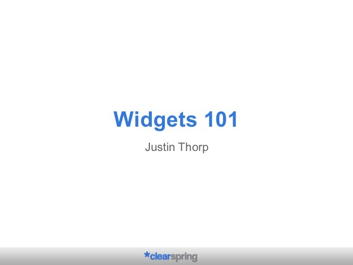 Widgets 101 Justin Thorp