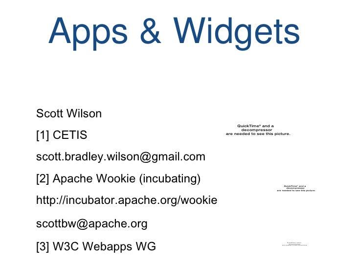 Apps & Widgets Scott Wilson [1] CETIS [email_address] [2] Apache Wookie (incubating) http://incubator.apache.org/ wookie s...