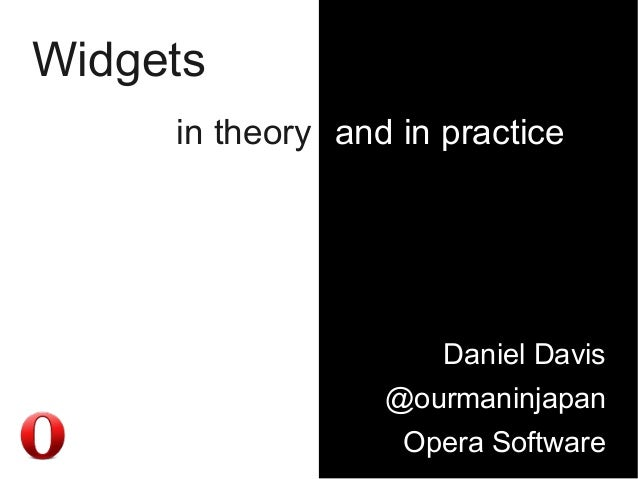 Widgets     in theory and in practice                      Daniel Davis                  @ourmaninjapan                   ...