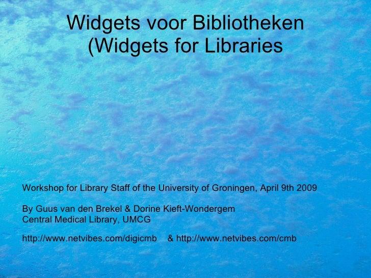 Widgets voor Bibliotheken (Widgets for Libraries <ul><li>Workshop for Library Staff of the University of Groningen, April ...